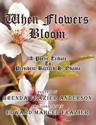 When Flowers Bloom: A Poetic Tribute to President Barrack H. Obama