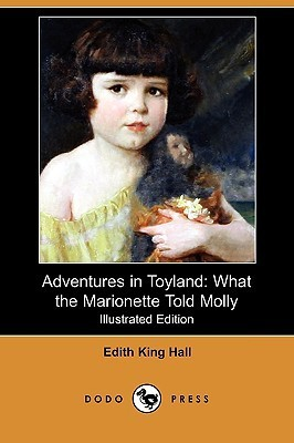 Adventures in Toyland: What the Marionette Told Molly (Illustrated Edition) (Dodo Press)