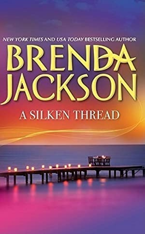 [ Epub ] ➚ A Silken Thread Author Brenda Jackson – Sunkgirls.info