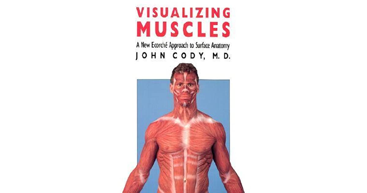 Visualizing Muscles: A New Ecorche Approach to Surface Anatomy by ...