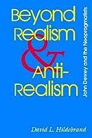 Beyond Realism and Antirealism: John Dewey and the Neopragmatists (Vanderbilt Library of American Philosophy)