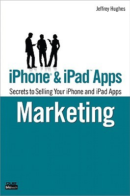 iPhone & iPad Apps Marketing: Secrets to Selling Your iPhone and iPad Apps