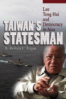 Taiwan's Statesman: Lee Teng-Hui and Democracy in Asia