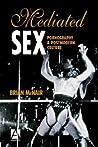 Mediated Sex: Pornography & Postmodern Culture