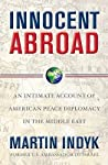 Innocent Abroad: U.S. Diplomacy and the Effort to Transform the Middle East