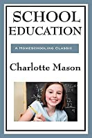 School Education: Volume III of Charlotte Mason's Homeschooling Series