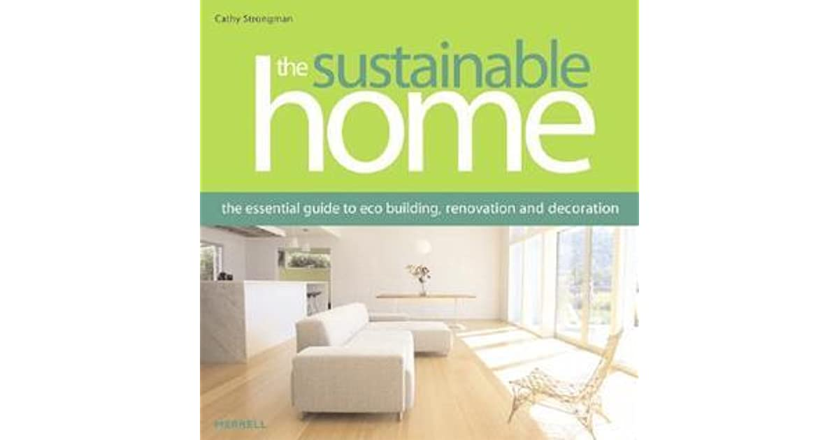 The Sustainable Home: The Essential Guide To Eco Building, Renovation And  Decoration By Cathy Strongman