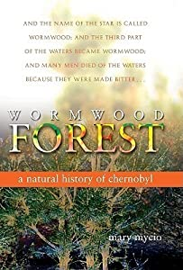 Wormwood Forest: A Natural History of Chernobyl