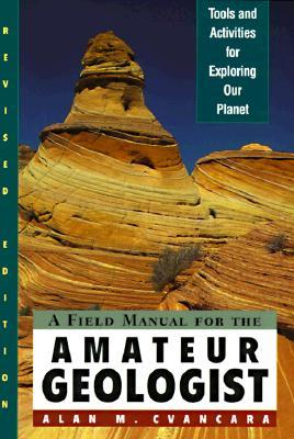 A Field Manual for the Amateur Geologist: Tools and Activities for Exploring Our Planet
