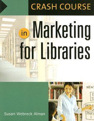 Crash Course in Marketing for Libraries, 2nd Edition