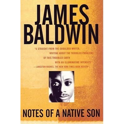 "notes on a native son essay james baldwin This detailed literature summary also contains topics for discussion on notes of a native son by james baldwin the essays that comprise notes of a native son range over many genres some are essentially memoirs, as in the case of the title essay, ""notes of a native son,"" in which baldwin."