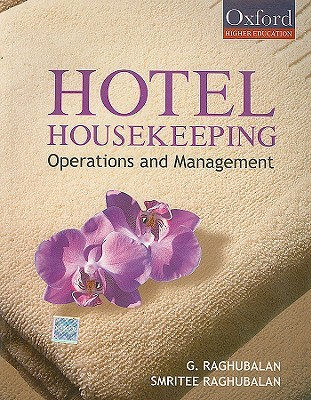 Hotel Housekeeping: Operations and Management by G  Raghubalan