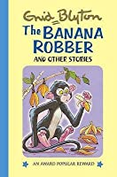 The Banana Robber And Other Stories (Enid Blyton's Popular Rewards Series II)