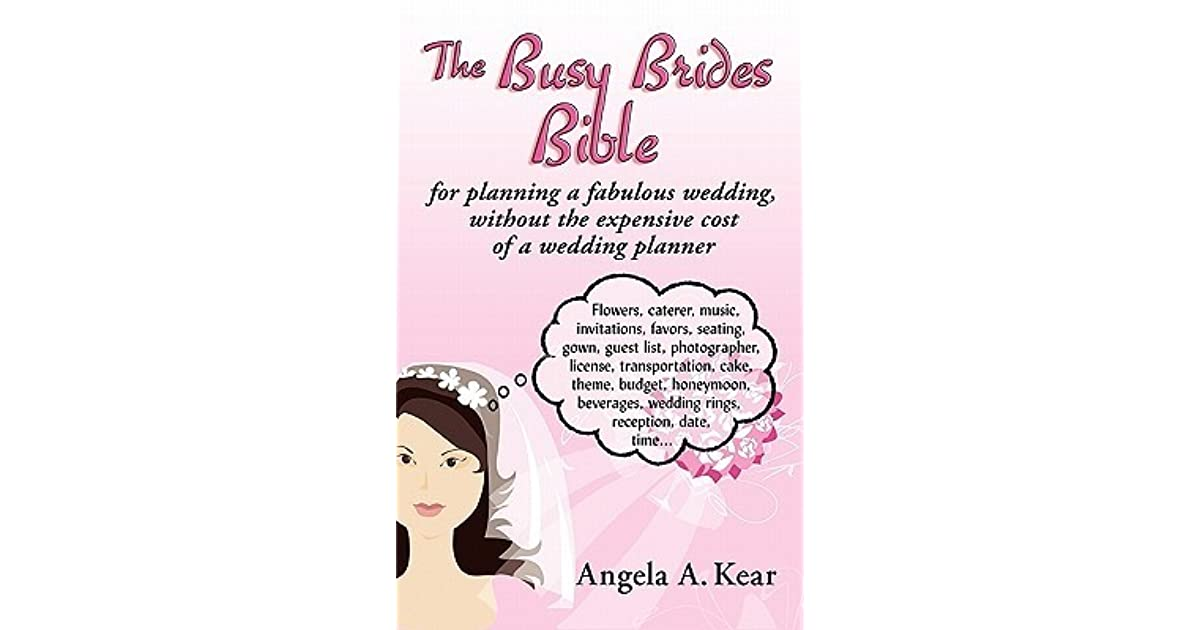 the busy brides bible for planning a fabulous wedding without the expensive cost of a wedding planner by angela kear reviews discussion bookclubs lists