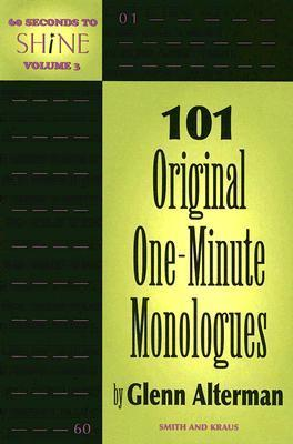 60 Seconds to Shine Volume III: 101 Original One-Minute Monologues
