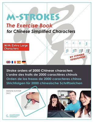 The Exercice Book for Chinese Simplified Characters - With Extra Large Characters (M-Strokes-Series): Stroke Orders for 2000 Chinese Characters - Orden de Los Trazos de 2000 Caracteres Chinos - L'Ordre Des Traits de 2000 Caracteres Chinois - Strichfolg...