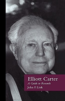 Elliott Carter  A Guide to Research by John F