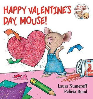 Happy Valentine's Day, Mouse! by Laura Joffe Numeroff