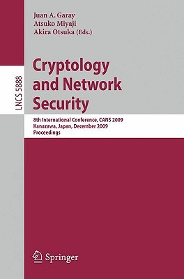 Cryptology And Network Security: 8th International Conference, Cans 2009, Kanazawa, Japan, December 12 14, 2009, Proceedings (Lecture Notes In Computer Science / Security And Cryptology)