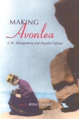Making Avonlea: L. M. Montgomery and Popular Culture
