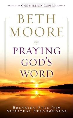 Praying God's Word: Breaking Free from Spiritual Strongholds