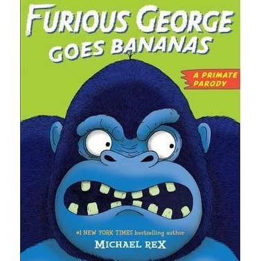 Furious George Goes Bananas: A Primate Parody by Michael Rex