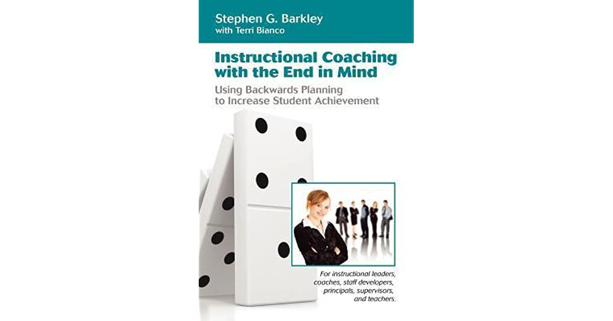 Instructional Coaching With The End In Mind By Stephen G Barkley