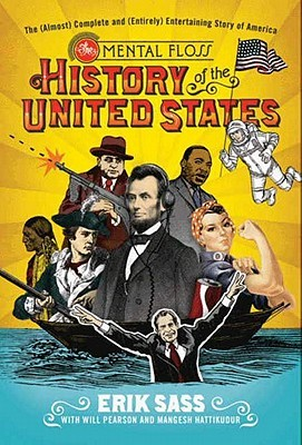 The Mental Floss History Of The United States The Almost Complete And Entirely Entertaining Story Of America By Erik Sass