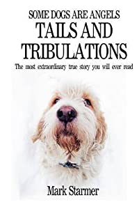 Some Dogs Are Angels: Tails and Tribulations
