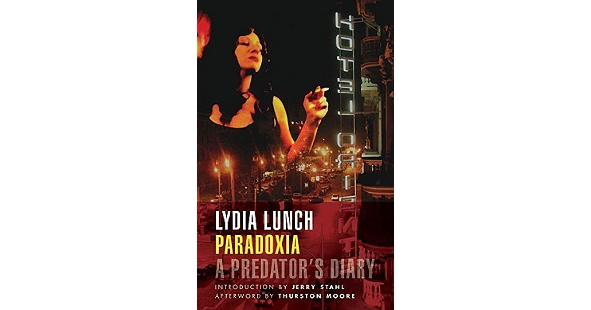 Paradoxia A Predator S Diary By Lydia Lunch