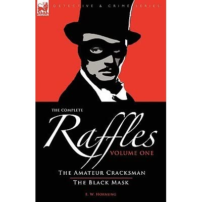 The Complete Raffles 1 The Amateur Cracksman The Black Mask By