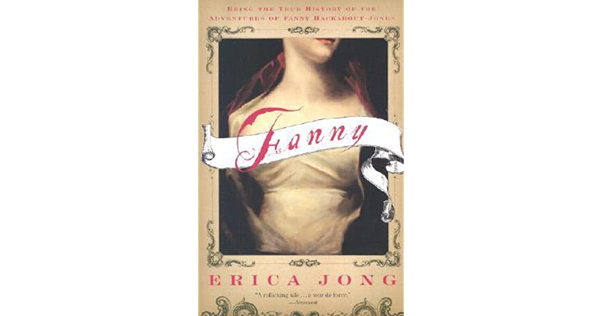 Fanny being the true history of the adventures of fanny hackabout fanny being the true history of the adventures of fanny hackabout jones by erica jong fandeluxe Choice Image