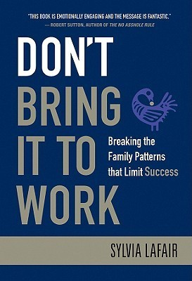 Don-t-Bring-It-to-Work-Breaking-the-Family-Patterns-That-Limit-Success-