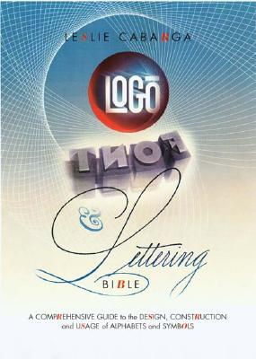 Logo, Font & Lettering Bible: A Comprehensive Guide to the