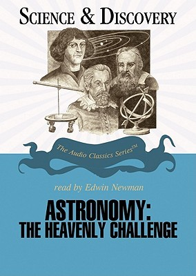 Astronomy: the Heavenly Challenge: Library Edition (Audio Classics: Science & Discovery)