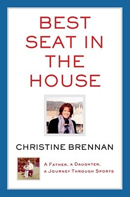 Best Seat in the House: A Father, a Daughter, a Journey Through Sports Christine Brennan
