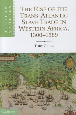 Toby Green] The Rise of the Trans-Atlantic Slave