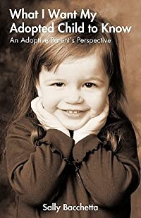 What I Want My Adopted Child To Know: An Adoptive Parent's Perspective