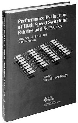Performance Evaluation and High Speed Switching Fabrics and Networks: ATM, Broadband ISDN, and Man Technology (a Selected Reprint Volume)