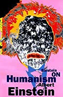 essays in humanism by albert einstein on humanism