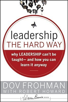 Leadership the Hard Way Why Leaders