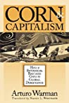 Corn and Capitalism: How a Botanical Bastard Grew to Global Dominance