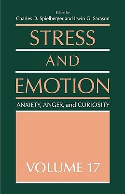 Stress and Emotion, Volume 17  Anxiety, Anger, and Curiosity (Stress and Emotion) (2005)