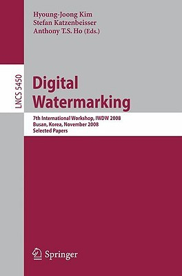 Digital Watermarking: 7th International Workshop, Iwdw 2008, Busan, Korea, November 10 12, 2008, Selected Papers (Lecture Notes In Computer Science / Security And Cryptology)