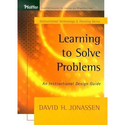 Learning To Solve Problems An Instructional Design Guide By David H Jonassen