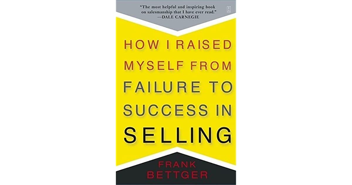 How i raised myself from failure to success in selling by frank bettger fandeluxe Gallery