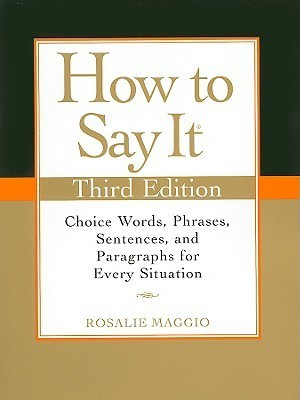 How to Say It Choice Words, Phrases, Sentences, and Paragraphs for Every Situation, Revised Edition