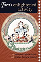 Tara's Enlightened Activity: An Oral Commentary on the Twenty-One Praises to Tara