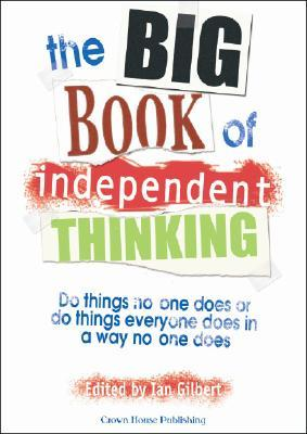 The Big Book of Independent Thinking by Ian Gilbert