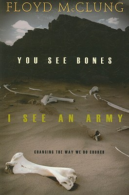 You See Bones, I See an Army: Changing the Way We Do Church